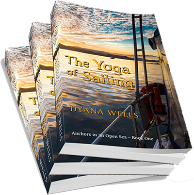 Cover for The Yoga of Sailing, an autobiographical novel by Dyana Wells, in the Anchors in An Open Sea trilogy.